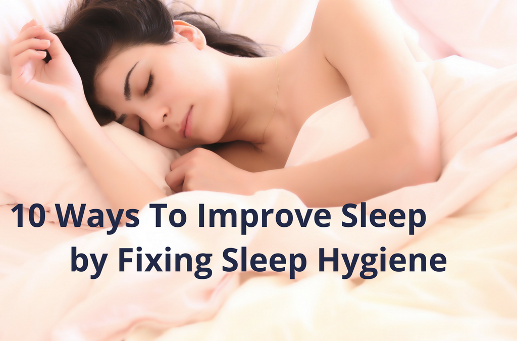 10 Ways To Improve Sleep by Fixing Sleep Hygiene