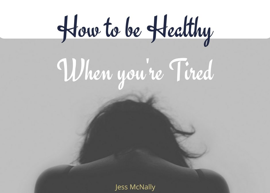 5 Ways To Be Healthy When You're Tired
