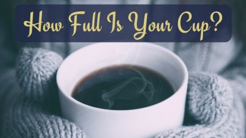 How full is your cup?